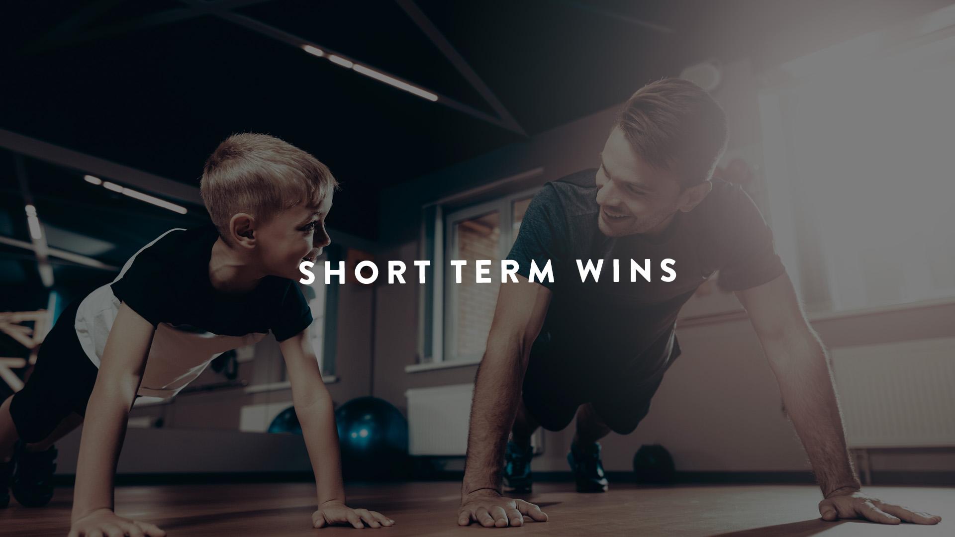Short term wins