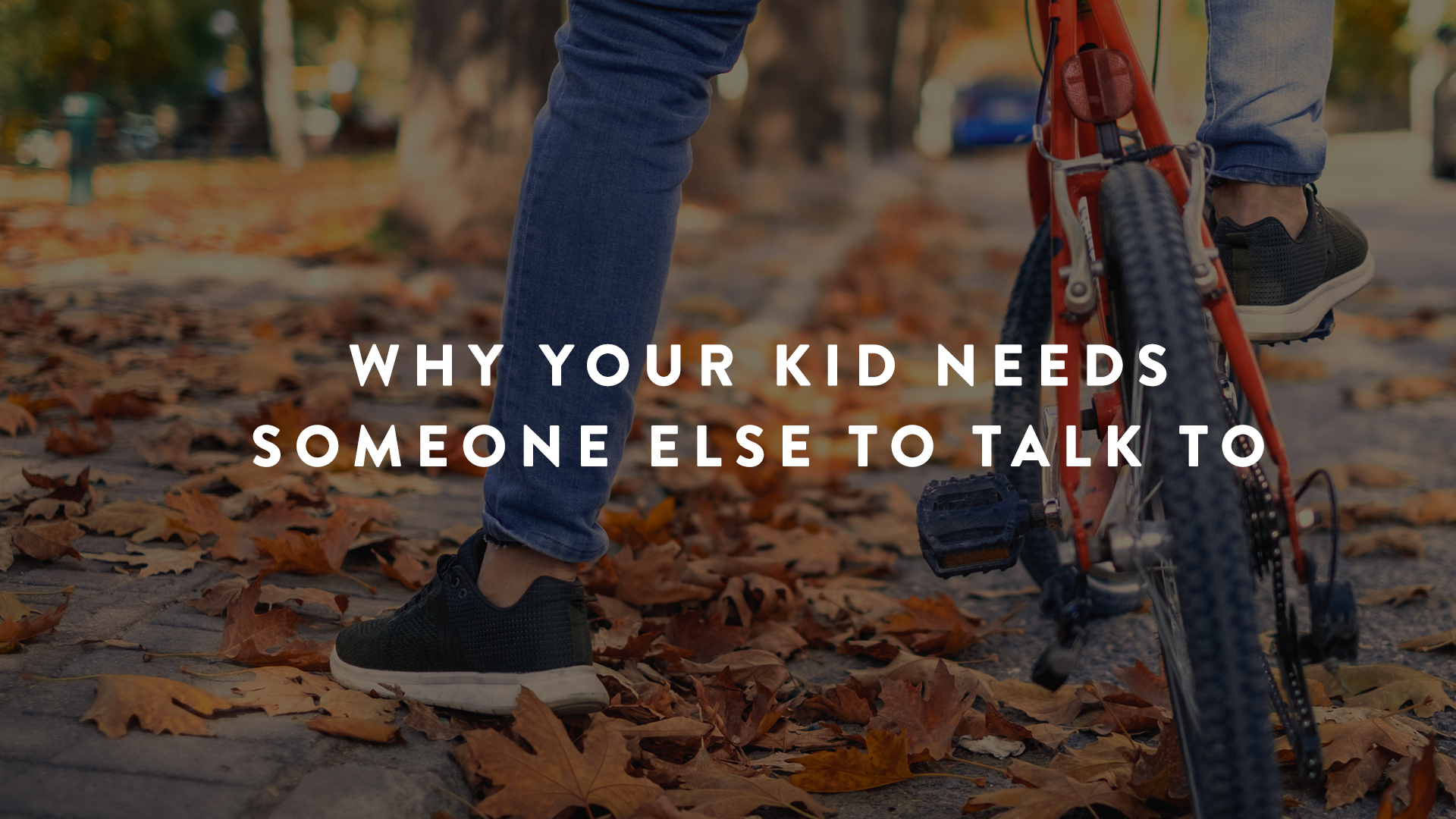 Why Your Kid Needs Someone Else to Talk to