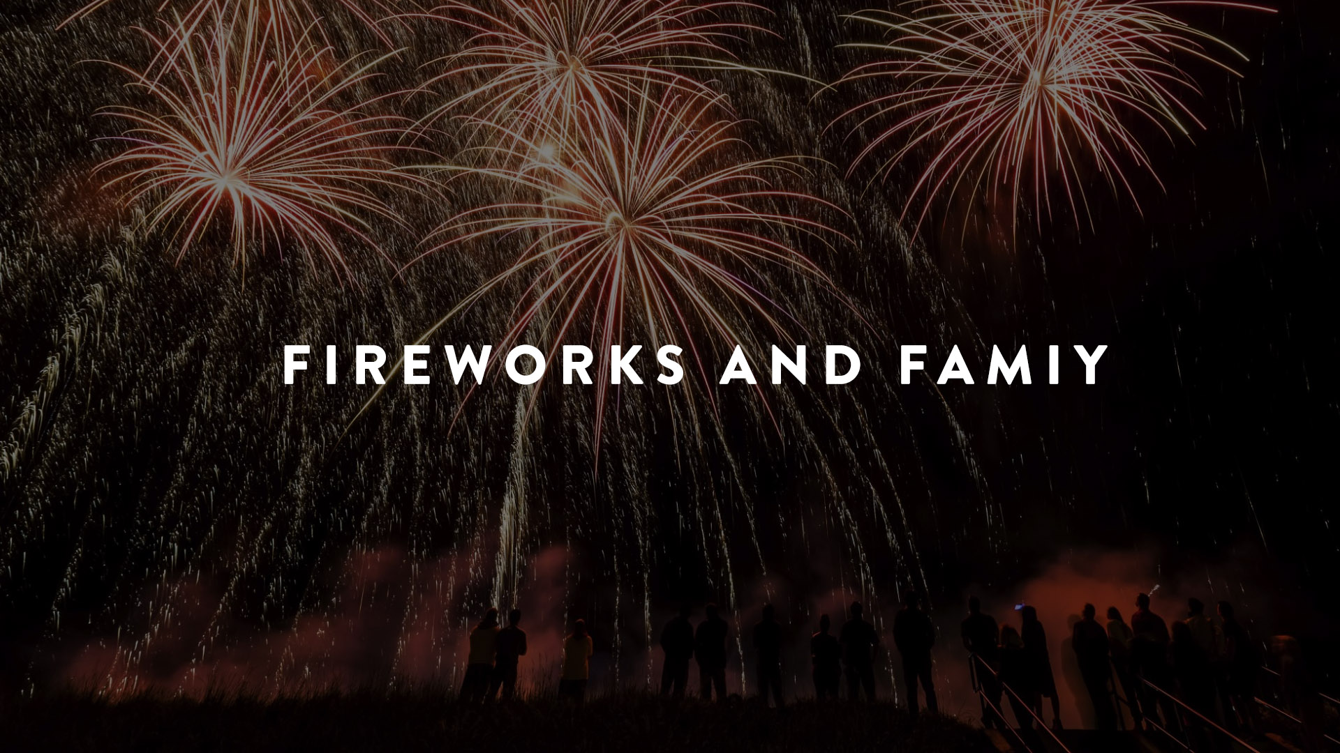 Fireworks and spontaneous family reunions