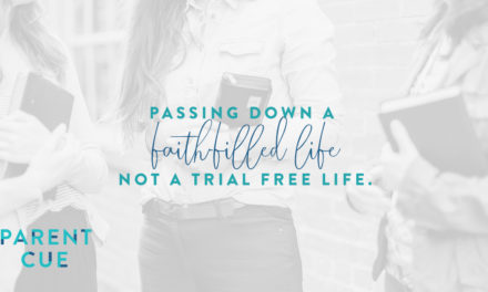 Passing Down a Faith-Filled Life, Not a Trial-Free Life