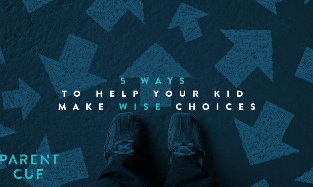 5 Ways to Help Your Kids Make Wise Choices