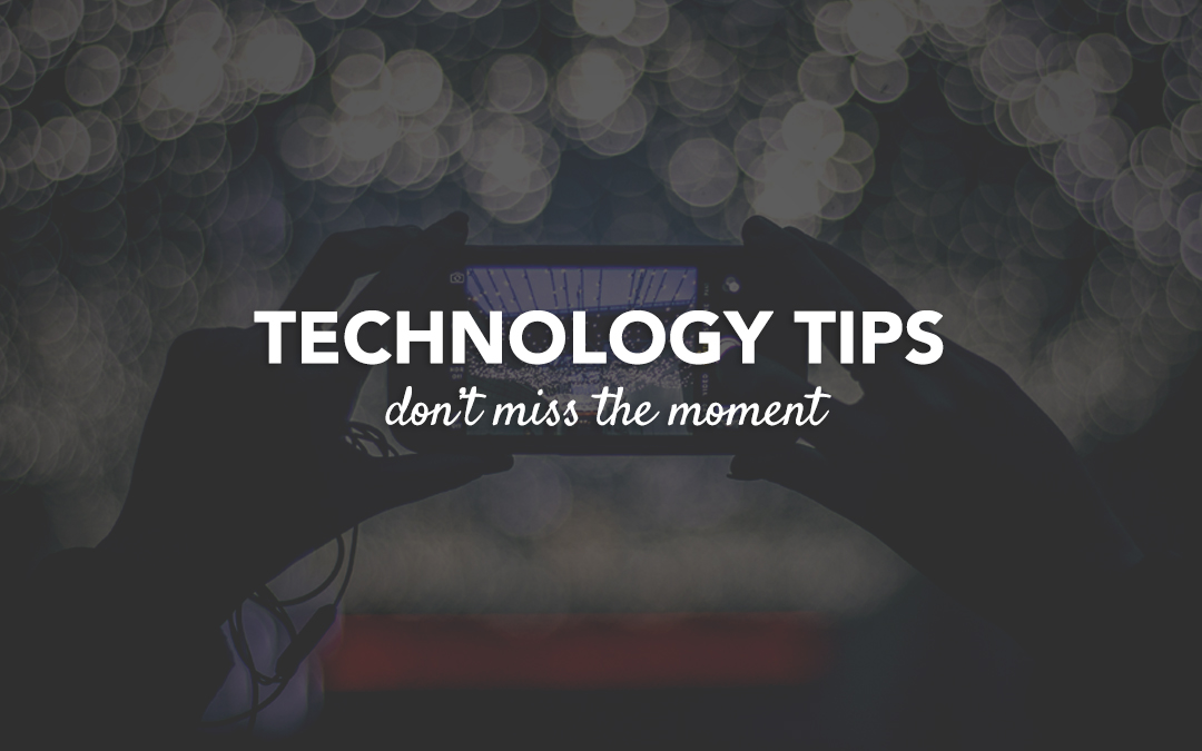 Technology Tip : Don't Miss the Moment