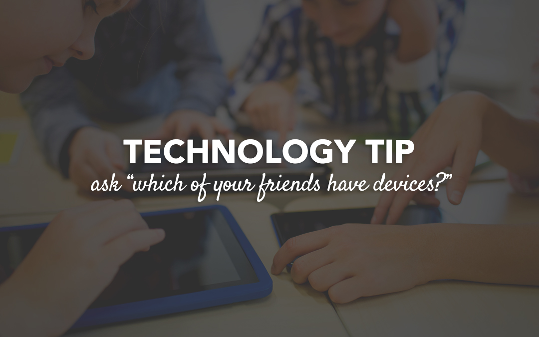 "Technology Tip : Ask ""Which of Your Friends Have Devices?"""