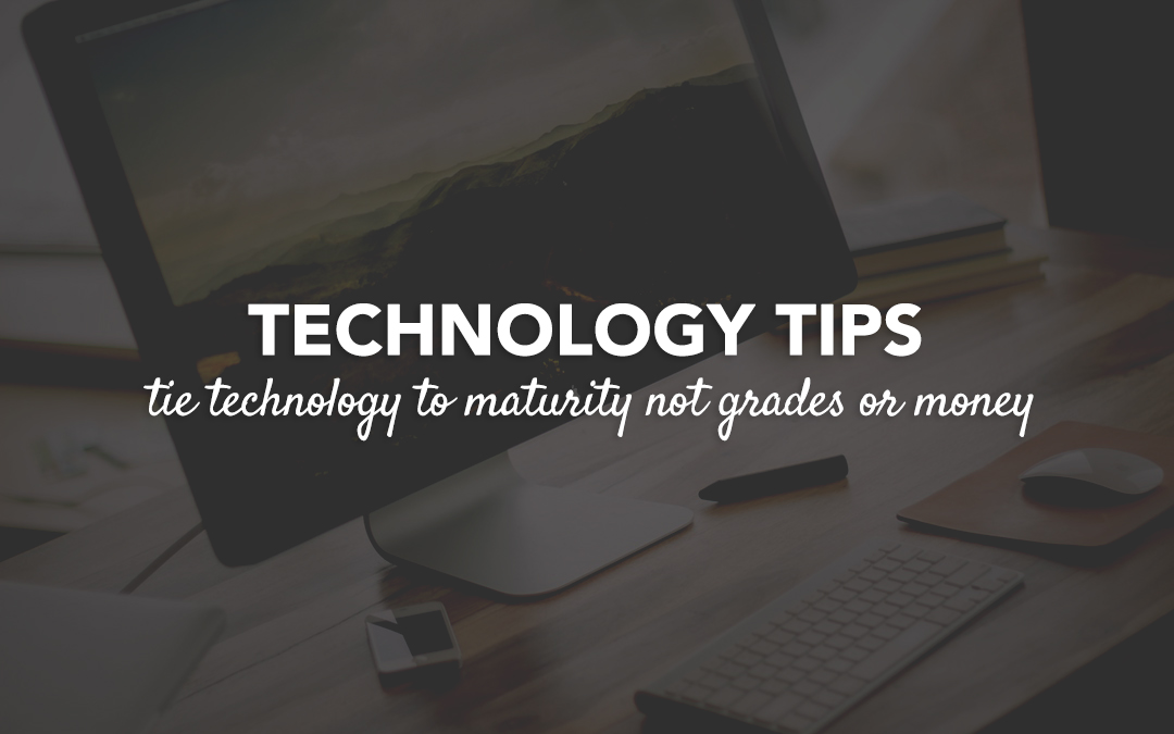 Technology Tips : Tie Technology to Maturity Not Grades or Money