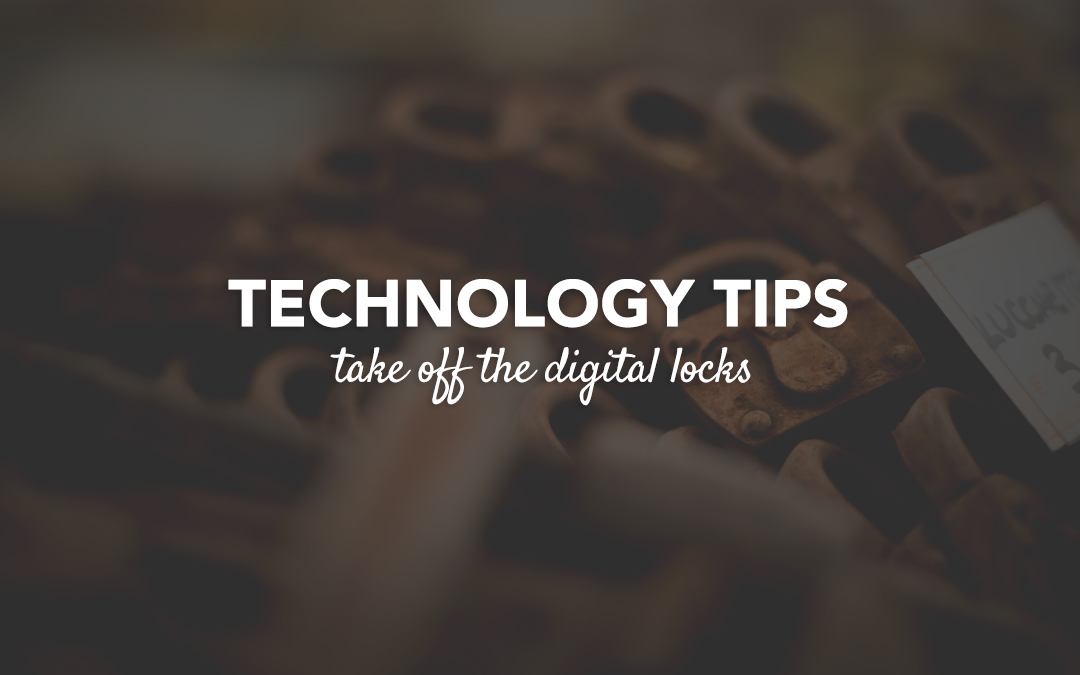 Technology Tips: Take off the Digital Locks