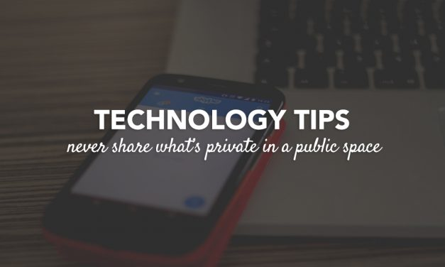 Technology Tip: Never Share What's Private in a Public Space