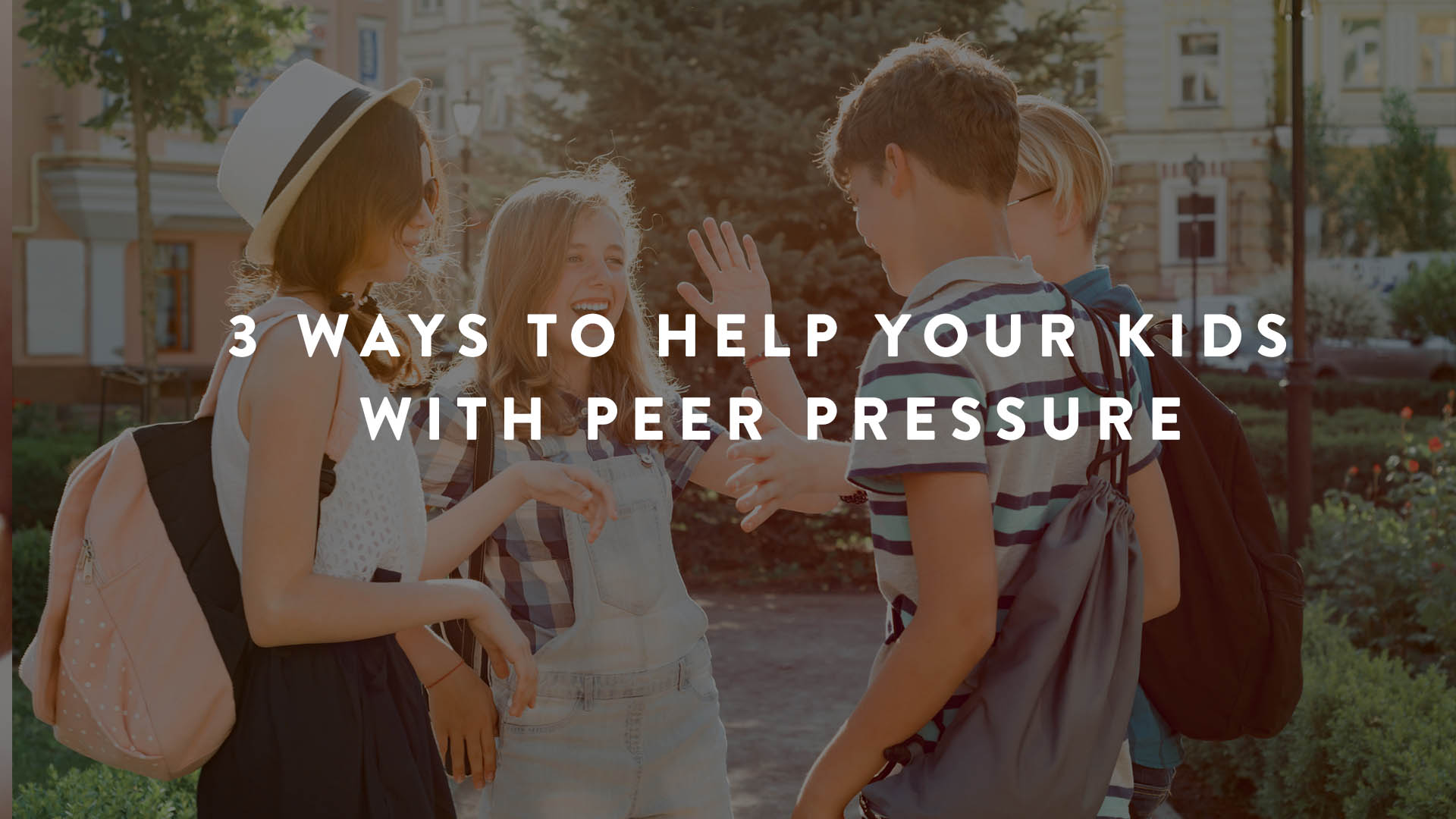 3 Ways to Help Your Kids with Peer Pressure