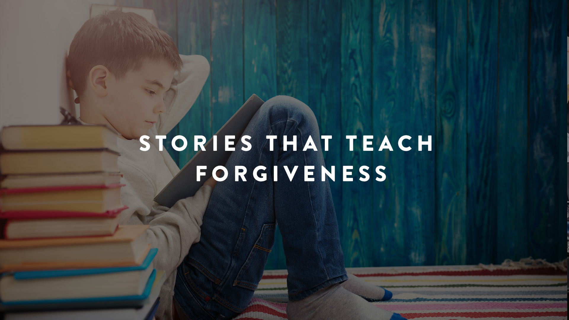 Stories That Teach Forgiveness | Parent Cue Blog