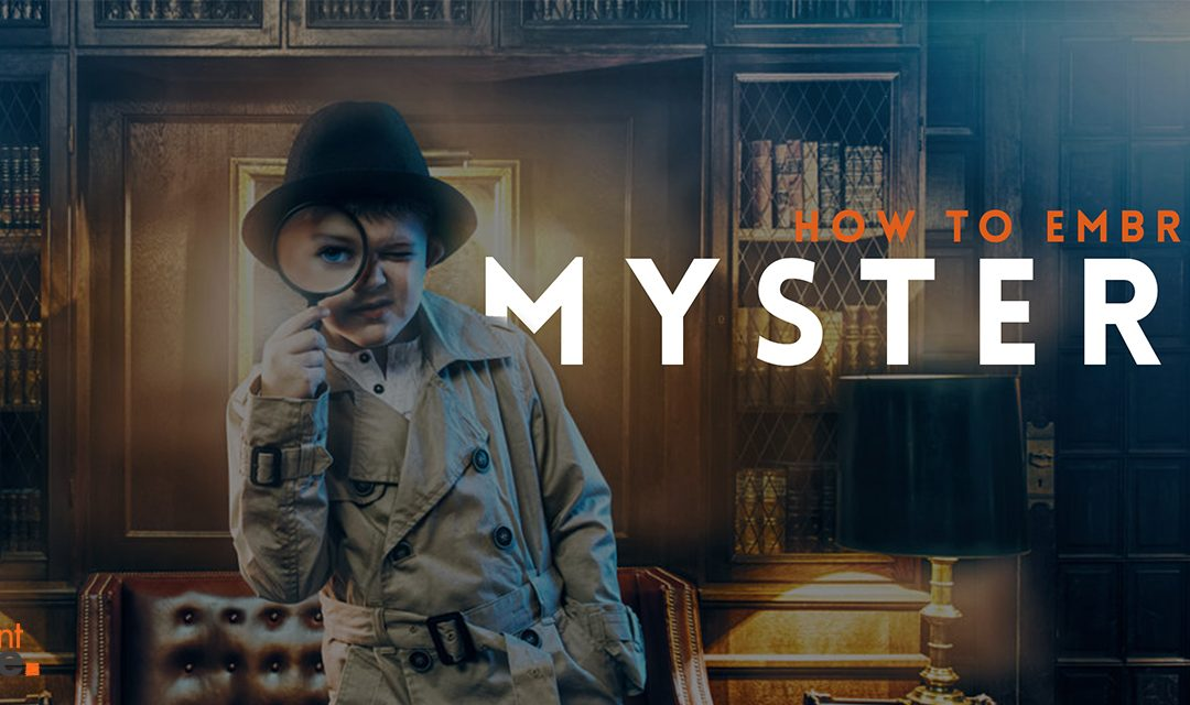 How to Embrace Mystery