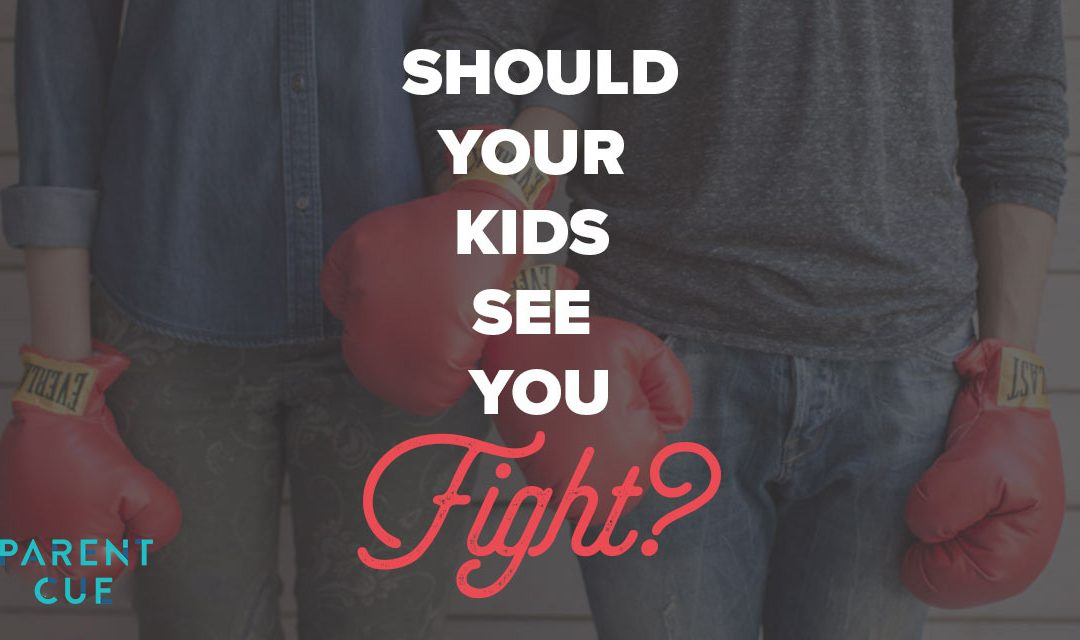 Should You Let Your Kids See You Fight?