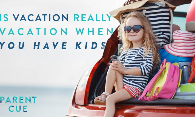 Is Vacation Really Vacation When You Have Kids?