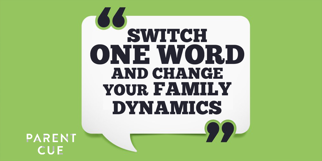 Switch One Word and Change Your Family Dynamics