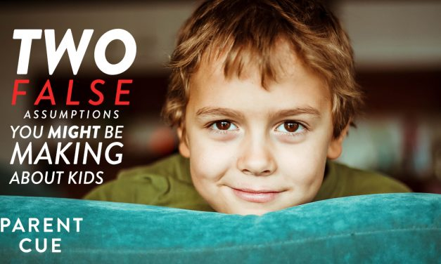 Two False Assumptions You Might Be Making About Kids