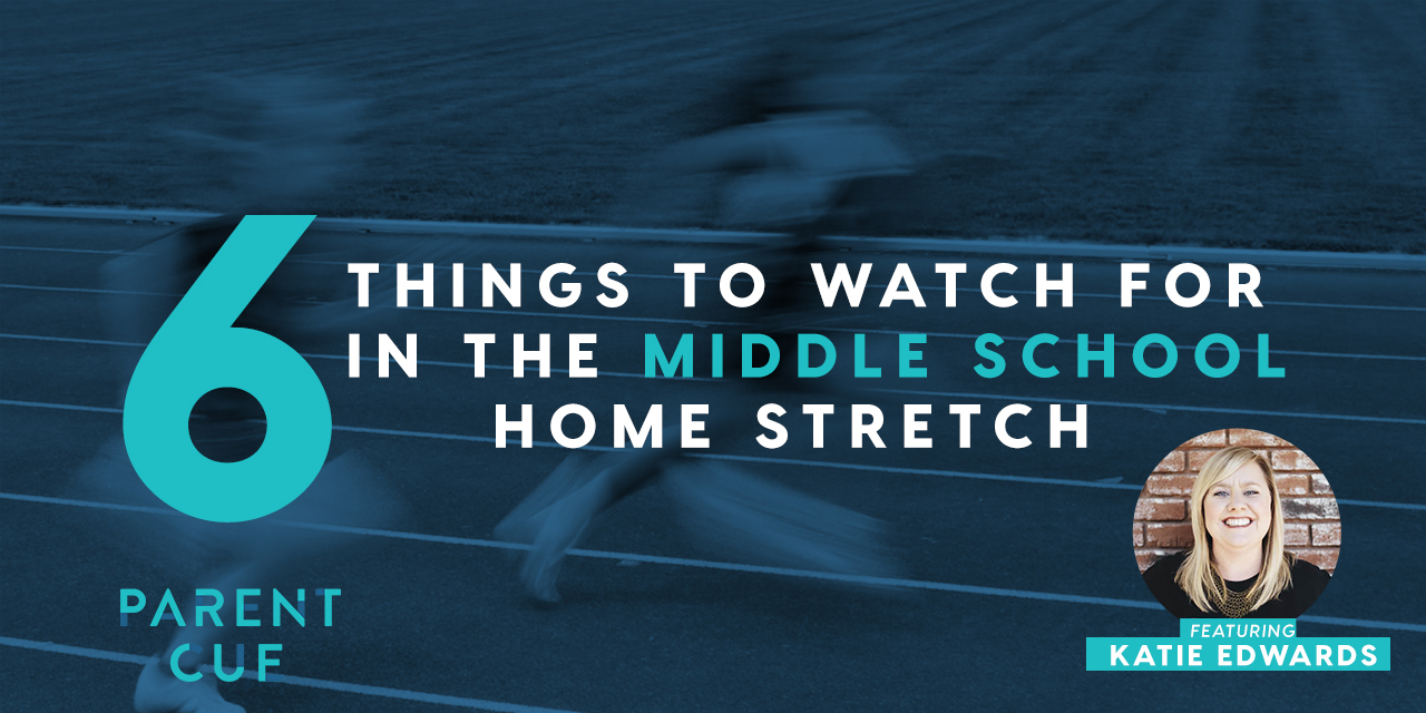 6 Things To Watch For In the Middle School Home Stretch