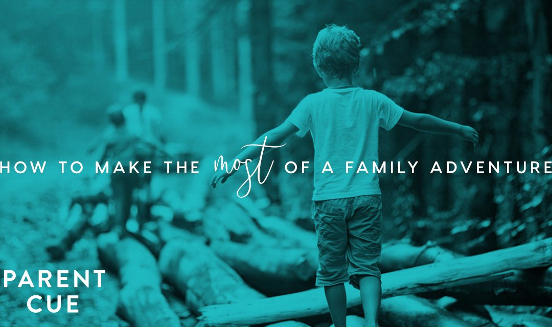 How to Make the Most of a Family Adventure