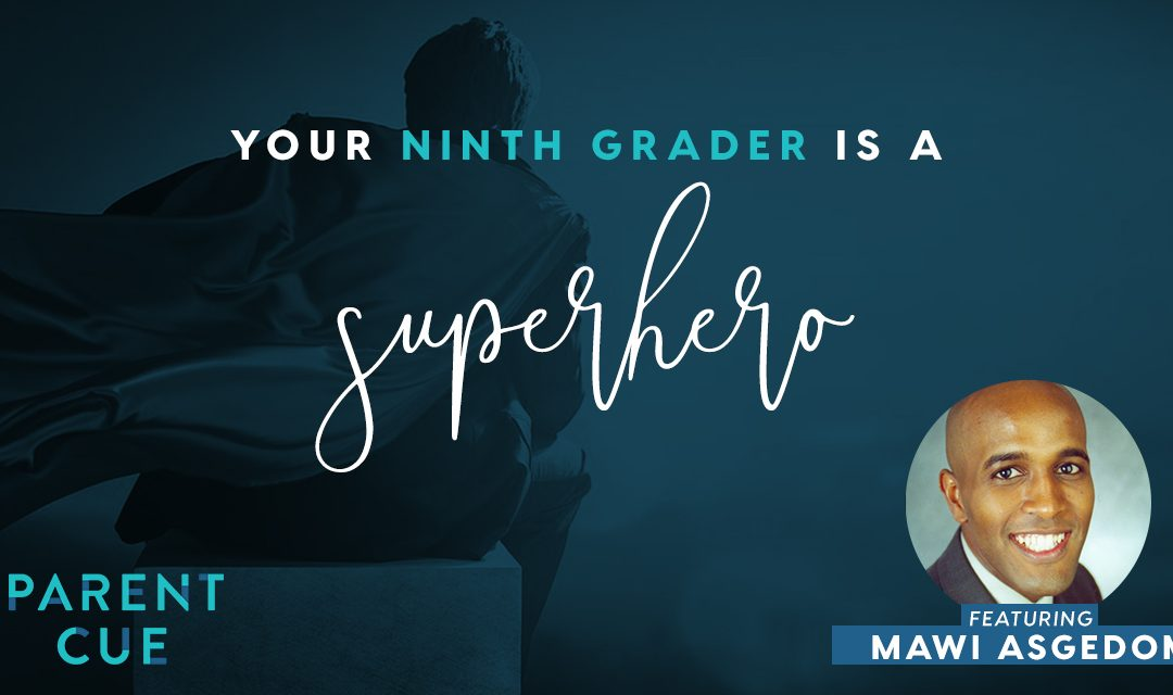 Your Ninth Grader Is a Super Hero