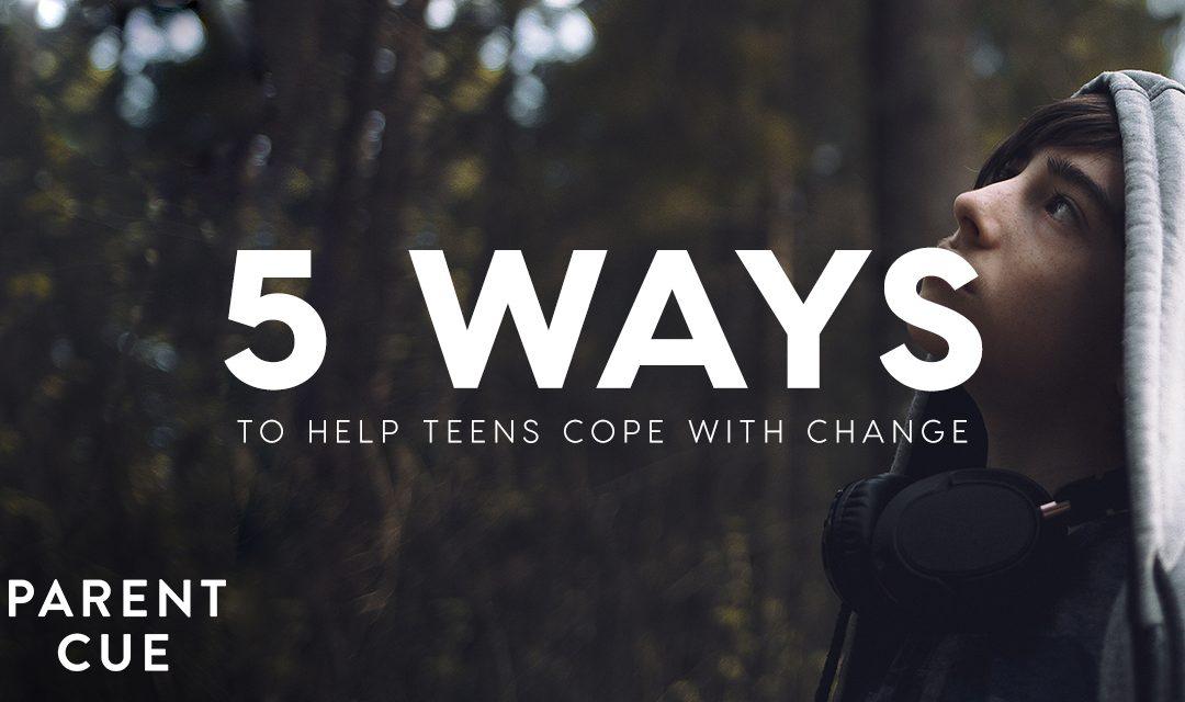 5 Ways to Help Teens Cope with Change