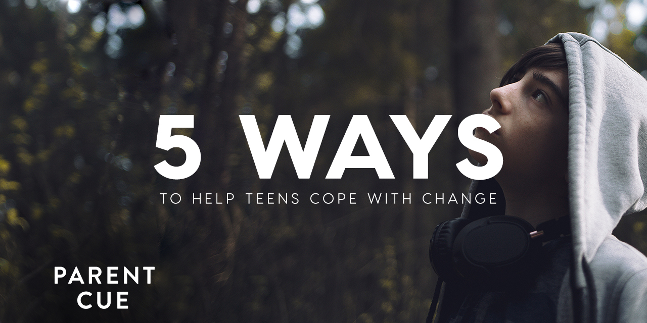 Why Teenagers Cut And How To Help >> 5 Ways To Help Teens Cope With Change Parent Cue