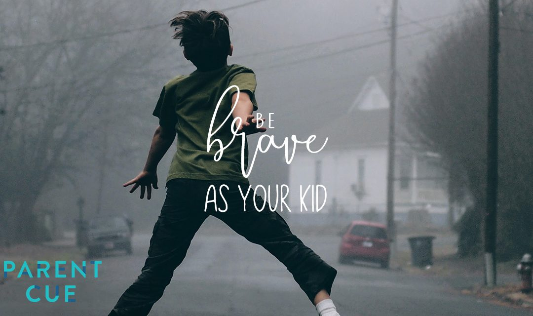 Be as Brave as Your Kid