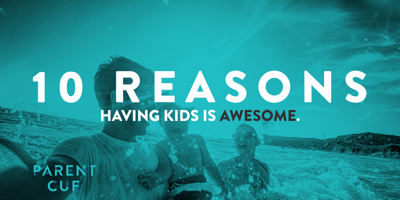 Ten Reasons Having Kids Is Awesome