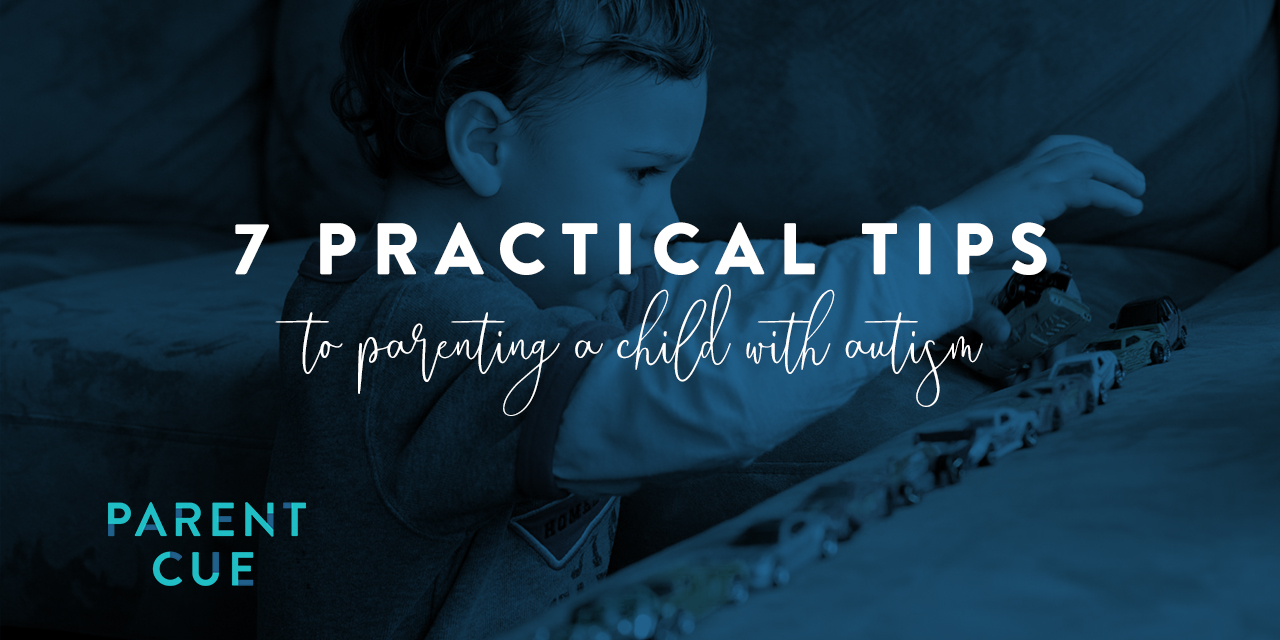 7 Practical Tips to Raising A Child With Autism