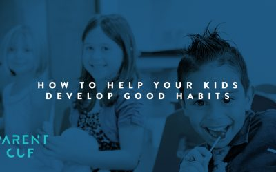 How To Help Your Kids Develop Good Habits