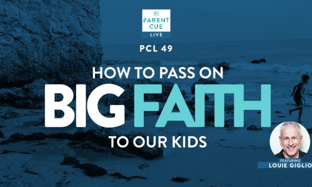 PCL 49: How To Pass On Big Faith To Our Kids