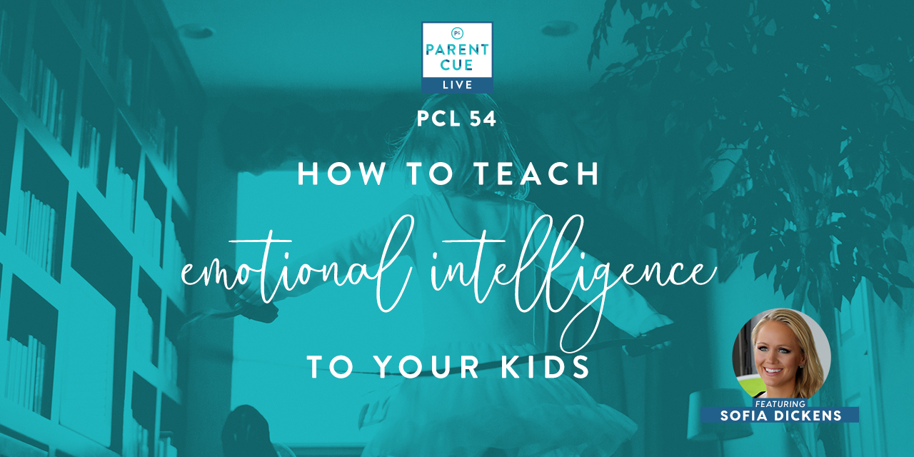 PCL 54: How To Teach Emotional Intelligence To Your Kids