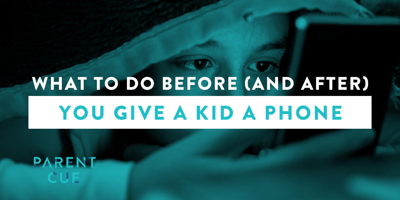 What You Need To Do Before (And After) You Give Your Kid a Phone
