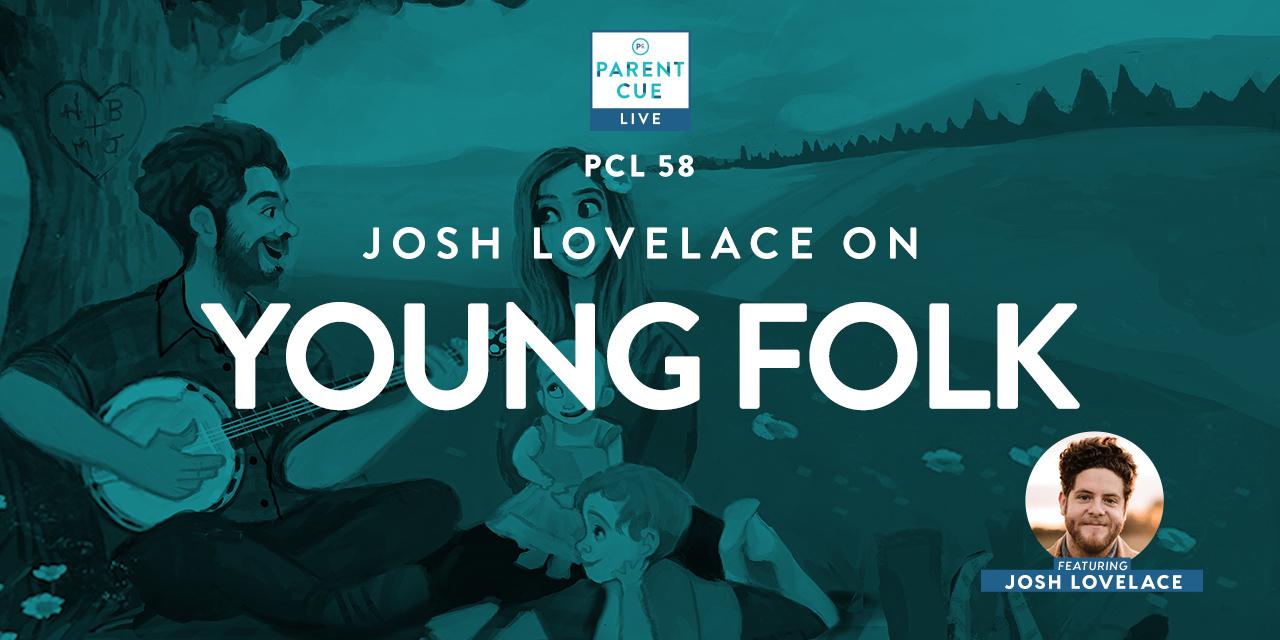 PCL 58:  Josh Lovelace On Young Folk
