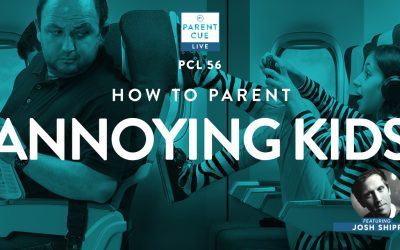 PCL 56: How To Parent Annoying Kids