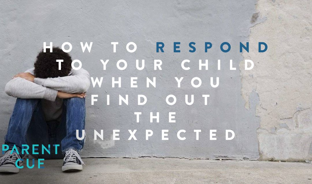 How to Respond to Your Child When You Find Out the Unexpected