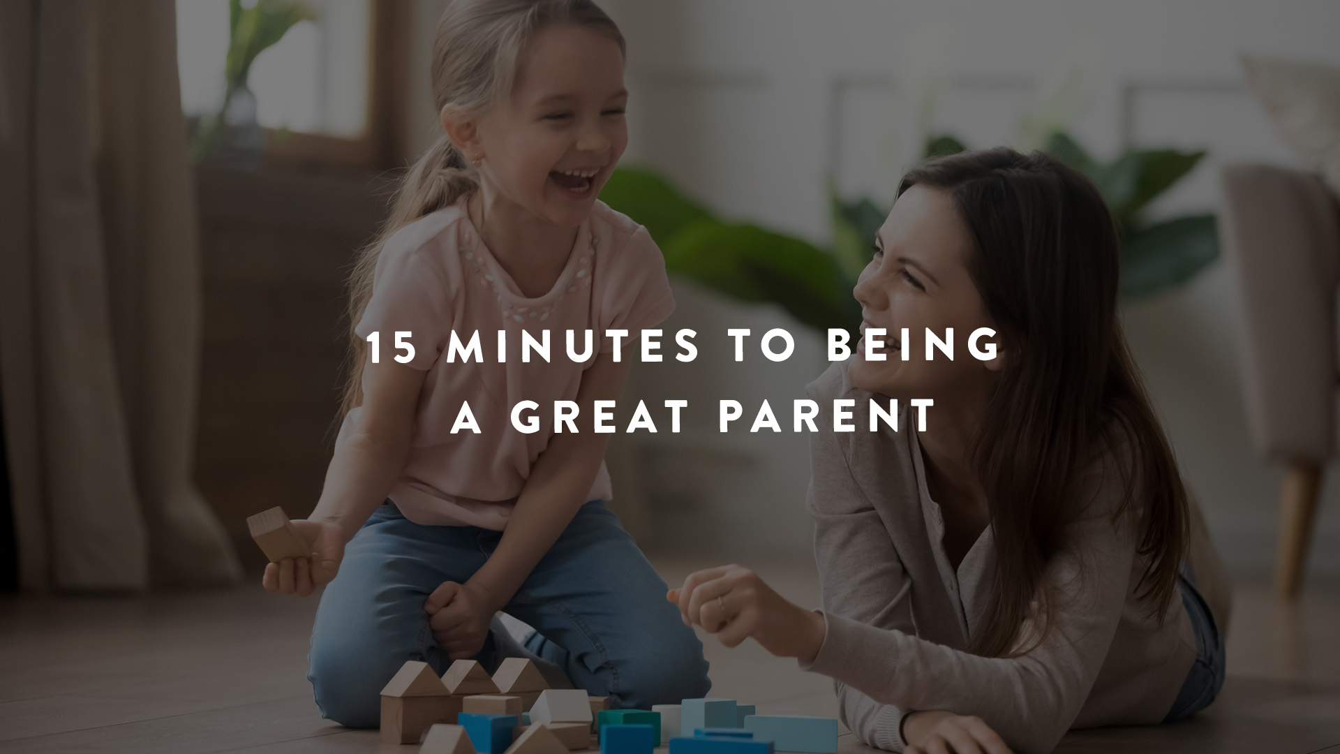 15 Minutes to being a great parent