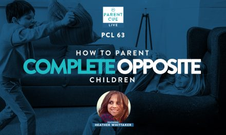 PCL 63: How To Parent Complete Opposite Children