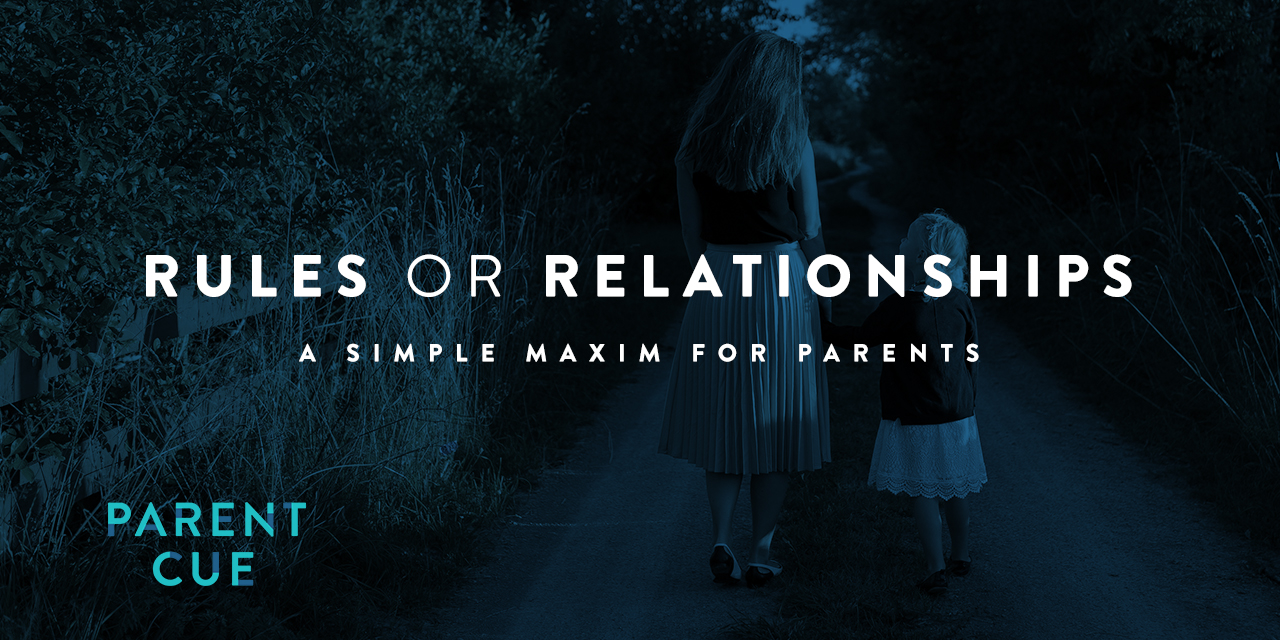 Rules or Relationship? A Simple Maxim for Parents