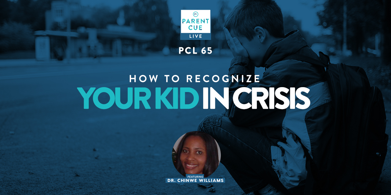 PCL 65: How To Recognize When Your Kid is In Crisis