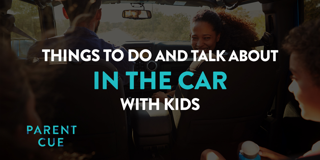 Things to Talk About and Do in the Car With Your Kids