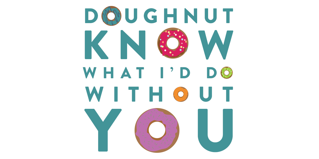 Doughnut Know What We'd Do Without You