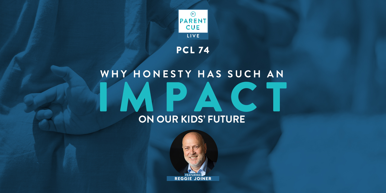Pcl 74 Why Honesty Has Such An Impact On Our Kids Future Parent Cue