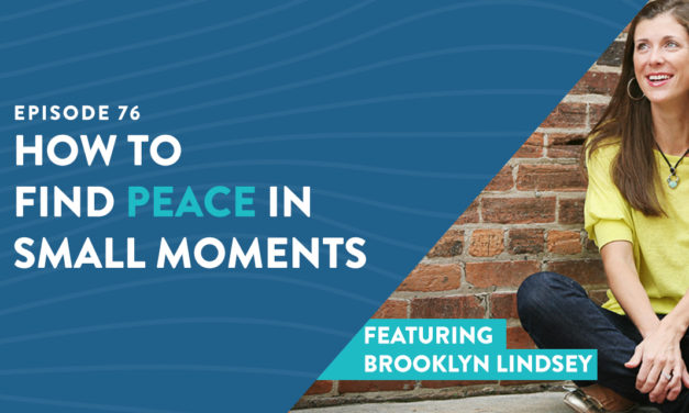 PCL 76: How to Find Peace in Small Moments