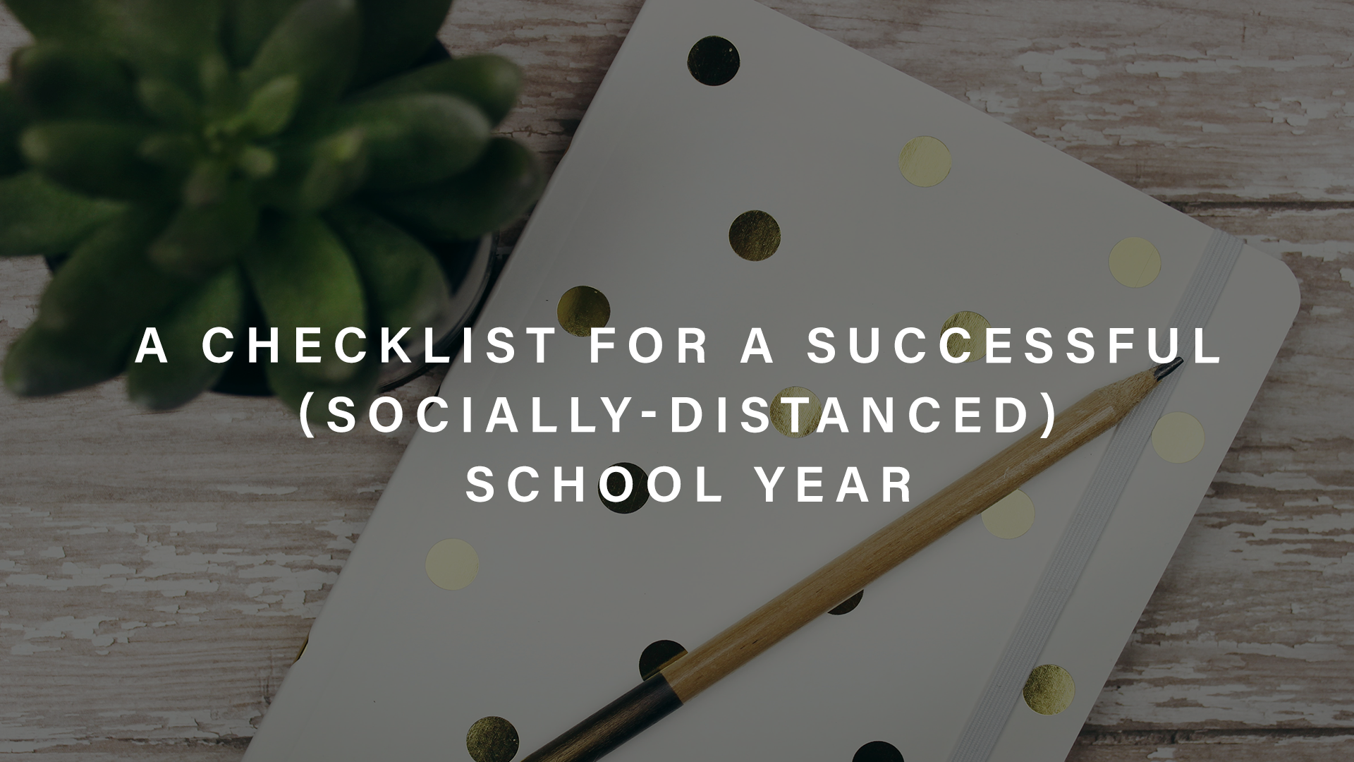 Checklist for successful socially distanced school year | Parent Cue Blog