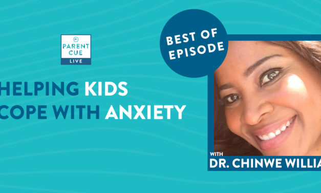 Best Of Parent Cue Live: Helping Kids Cope With Anxiety