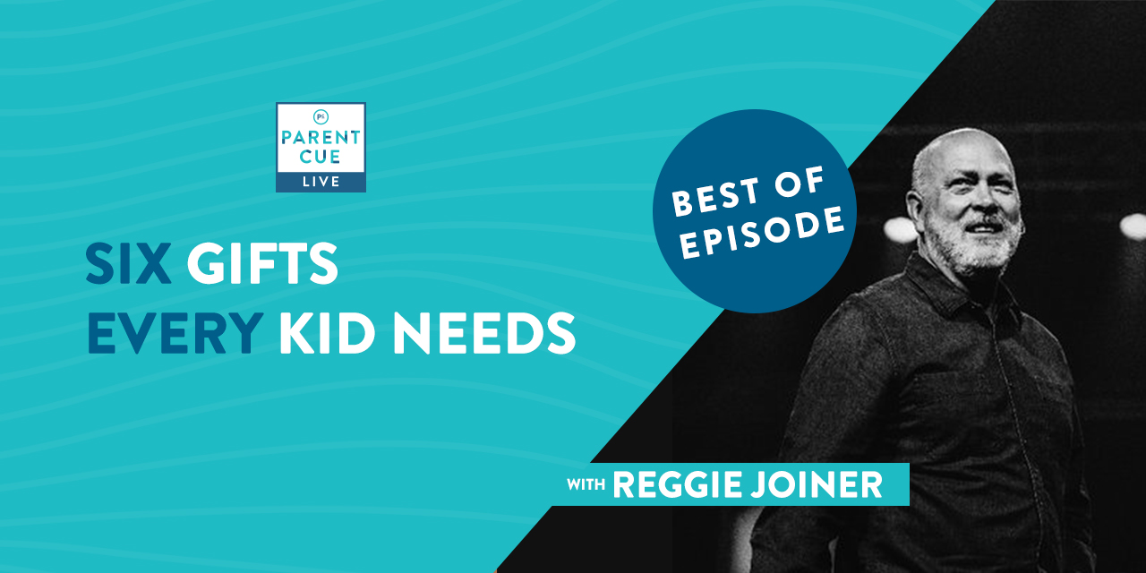 Best of Parent Cue Live – Six Gifts Every Kid Needs
