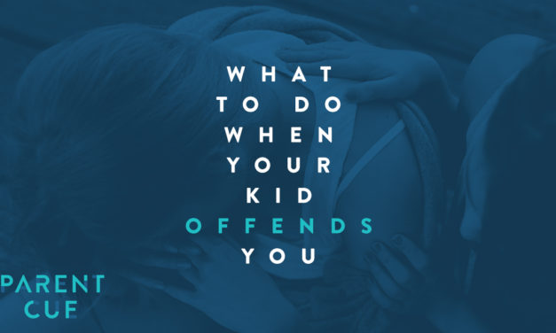 What to Do When Your Kid Offends You