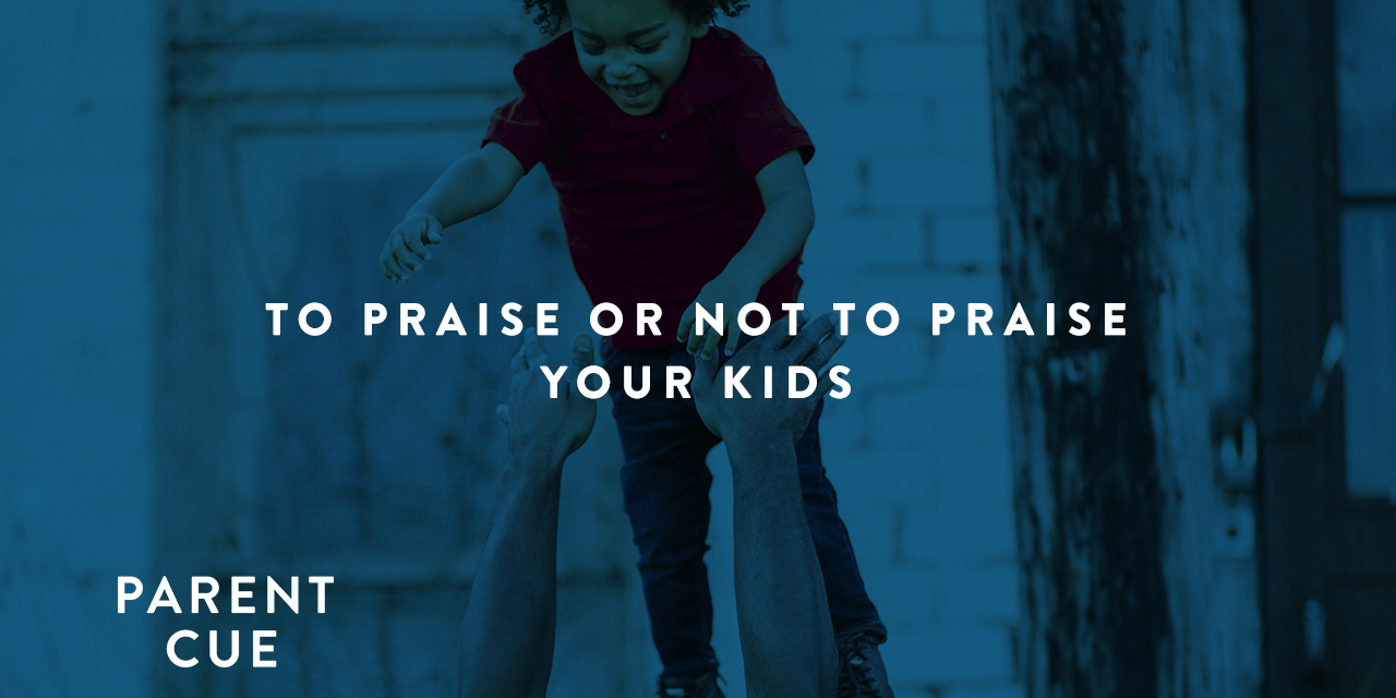 To Praise or Not to Praise Your Kids