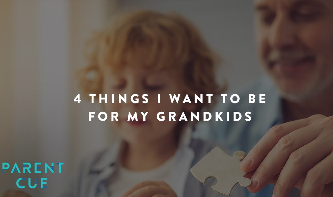 4 Things I Want to Be for My Grandkids