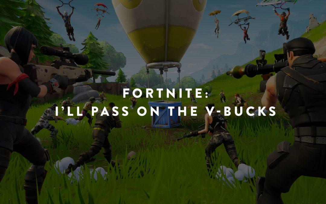 Fortnite: I'll Pass On the V-Bucks