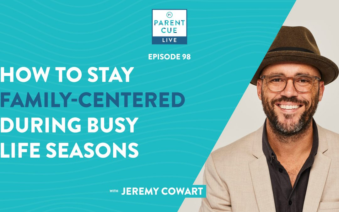 PCL 98: How to Stay Family-Centered During Busy Life Seasons