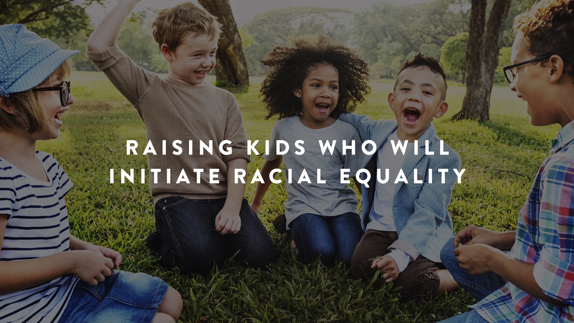 Raising Kids Who Will Initiate Racial Equality | Parent Cue Blog