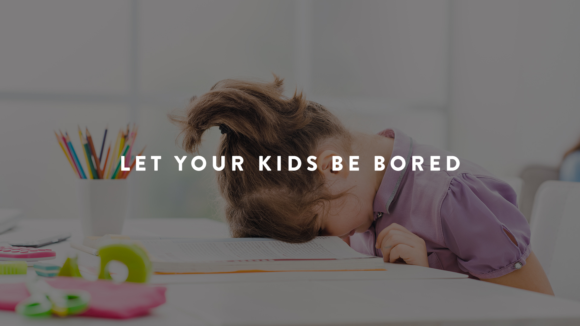 Why your kids should be bored